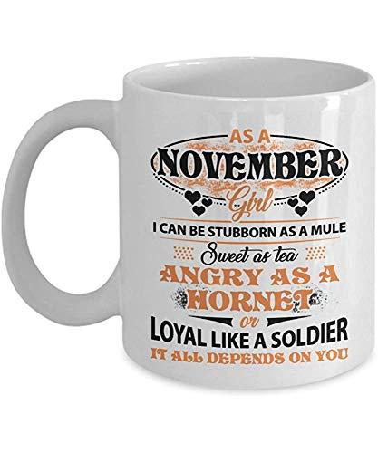 Als November-Mädchen kann ich stur sein wie ein Maultier, süß wie Tee, wütend wie eine Hornisse oder loyal wie ein Soldat. Alles hängt von dir ab, weiß
