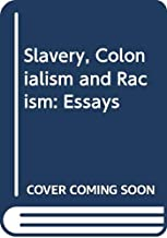 Slavery, Colonialism and Racism: Essays