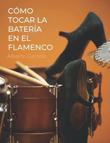 Cómo tocar la batería en el flamenco: Método de Batería: Todo lo que necesitas saber de la música flamenca