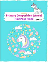 """Unicorn Primary Composition Journal Half Page Ruled Grade k-2: Primary Composition Journal 