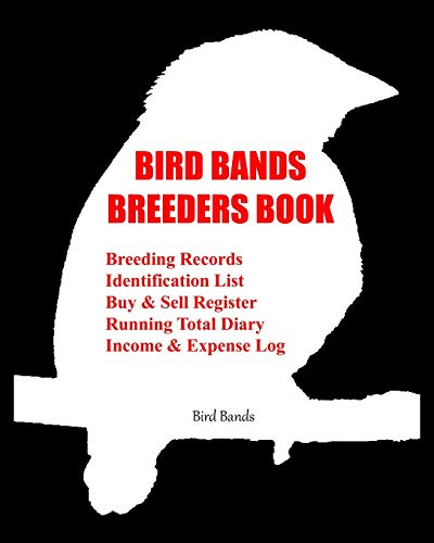 Bird Bands Breeders Book: Breeding Records, Identification List, Buy & Sell Register, Running Total Diary, Income & Expense Log.
