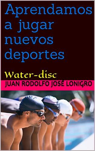 Aprendamos a jugar nuevos deportes: Water-disc