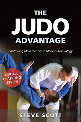 The Judo Advantage: Controlling Movement with Modern Kinesiology. For All Grappling Styles (Marial Science)