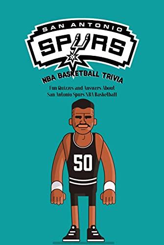 San Antonio Spurs NBA Basketball Trivia: Fun Quizzes and Answers About San Antonio Spurs NBA Basketball: San Antonio Spurs NBA Basketball Book (English Edition)