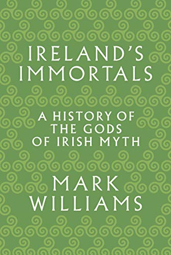 Compare Textbook Prices for Ireland's Immortals: A History of the Gods of Irish Myth Reprint Edition ISBN 9780691183046 by Williams, Mark