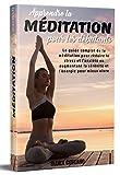 APPRENDRE LA MÉDITATION POUR LES DÉBUTANTS; Le guide complet de la méditation pour...