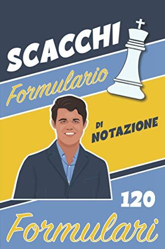 SCACCHI Formulario di Notazione 120 Formulari: Idea regalo per il giocatore di scacchi: registra le tue mosse, impara, migliora le tue strategie e tattiche per progredire negli scacchi