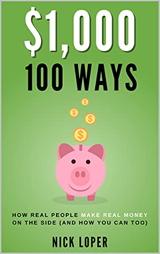 $1000 100 Ways: How Real People Make Real Money on the Side (and how you can too): ($1K 100 Ways) (English Edition)
