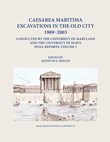 Compare Textbook Prices for Caesarea Maritima Excavations in the Old City 1989-2003 Conducted by the University of Maryland and the University of Haifa, Final Reports: Volume 1: ... Harbor Church Archaeological Reports  ISBN 9780897571159 by Holum, Kenneth G