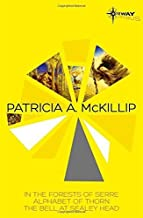 Patricia McKillip SF Gateway Omnibus Volume One: In the Forests of Serre, Alphabet of Thorn, The Bell at Sealey Head (Sf G...