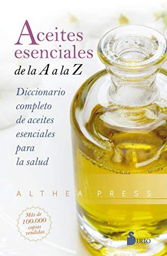 Aceites esenciales de la A a la Z: Diccionario completo de aceites esenciales para la salud