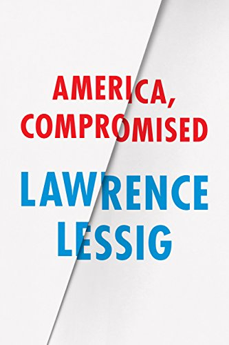 America, Compromised (Randy L. and Melvin R. Berlin Family Lectures)