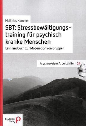 SBT: Stressbewältigungstraining für psychisch kranke Menschen: Ein Handbuch zur Moderation von Gruppen