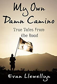 My Own Damn Camino: True Tales From the Road by [Evan Llewellyn]