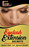 Eyelash Extension Secrets!: The Beginner's Guide to Perfect Eyelash Extensions Every time!