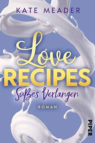 Love Recipes – Süßes Verlangen: Roman (Kitchen Love 2) von [Kate Meader, Lene Kubis]