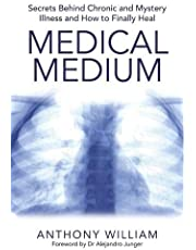 William, A: Medical Medium: Secrets Behind Chronic and Mystery Illness and How to Finally Heal
