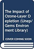 The Impact of Ozone-Layer Depletion (Unep/Gems Environment Library)