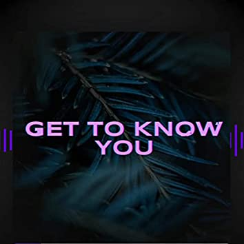 Get to know you