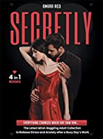 SECRETLY [4 Books in 1]: Everything Changed When She Saw Him... The Latest Mind-Boggling Adult Collection to Release Stress and Anxiety after a Busy Day's Work
