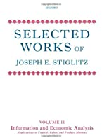 Selected Works of Joseph E. Stiglitz: Information and Economic Analysis: Applications to Capital, Labor, and Product Markets