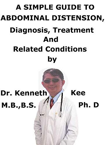 A Simple Guide To Abdominal Distension, Diagnosis, Treatment And Related Conditions
