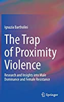 The Trap of Proximity Violence: Research and Insights into Male Dominance and Female Resistance
