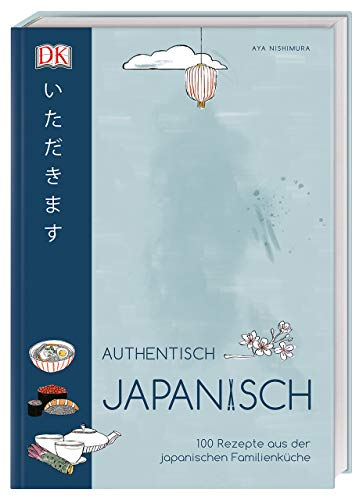 Authentisch japanisch: 100 Rezepte aus der japanischen Familienküche