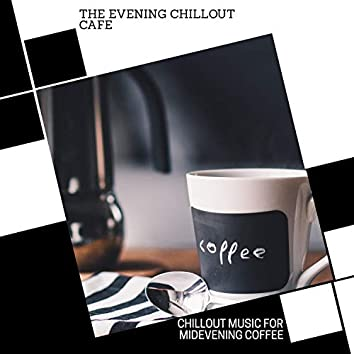 The Evening Chillout Cafe - Chillout Music For Midevening Coffee