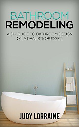 Amazon Com Bathroom Remodeling A Diy Guide To Bathroom Design On A Realistic Budget Bathroom Design Bathroom Makeover Renovation Decoration Ebook Lorraine Judy Kindle Store