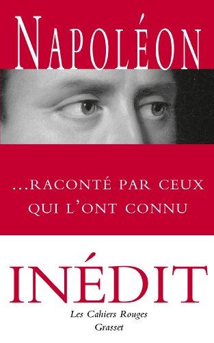 Napoléon raconté par ceux qui l'ont connu : Anthologie choisie et présentée par Arthur Chevallier (Les Cahiers Rouges) (French Edition)