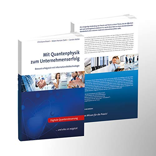 Mit Quantenphysik zum Unternehmenserfolg: Bewusst erfolgreich mit Informationsfeldtechnologie