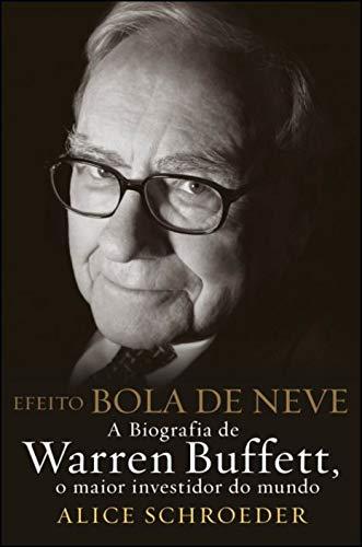 Efeito Bola de Neve - A Biografia de Warren Buffett, o Maior Investidor do Mundo