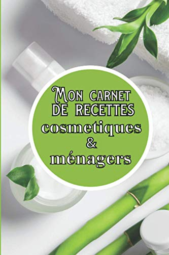 Mon carnet de recettes cosmétiques et ménagers: Carnet à