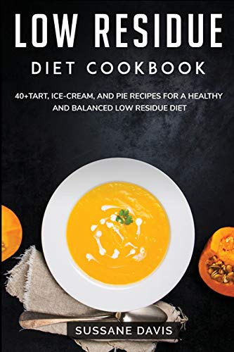 Low Residue Diet Cookbook: 40+Tart, Ice-Cream, and Pie recipes for a healthy and balanced Low Residue diet