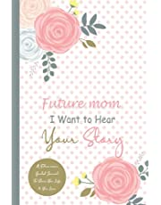 Future mom, I Want to Hear Your Story: A Future mom's Guided Journal To Share Her Life & Her Love. Unique Gift For Future mom & Her Untold Story. A Little Book About My Amazing Future mom. 101 Guided Question Journal To Preserve Your Mom's Memories.