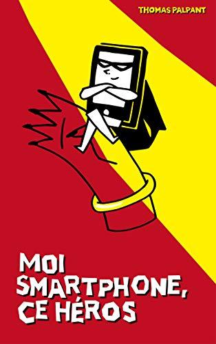 Moi smartphone, ce héros (French Edition)