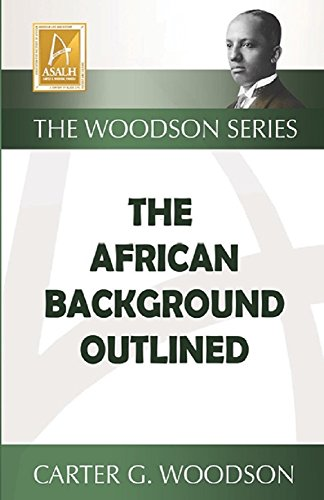 THE AFRICAN BACKGROUND OUTLINED (The Woodson Series)