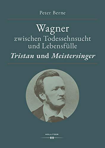 Wagner zwischen Todessehnsucht und Lebensfülle: 'Tristan' und 'Meistersinger'