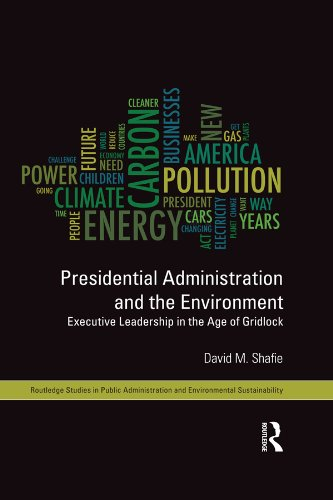 Presidential Administration and the Environment: Executive Leadership in the Age of Gridlock (Routledge Studies in Public Administration and Environmental Sustainability Book 1) (English Edition)