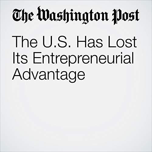 The U.S. Has Lost Its Entrepreneurial Advantage copertina