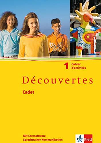 Découvertes Cadet 1: Cahier d'activités mit Lernsoftware Sprachtrainer Kommunikation 1. Lernjahr: Französisch als 2. Fremdsprache. Baden-Württemberg