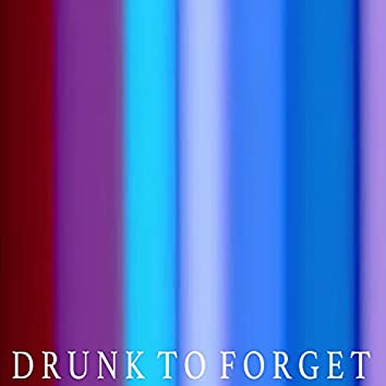 Drunk to Forget