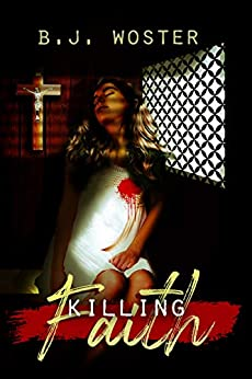 Killing Faith by [B.J. Woster, Barbara Woster]