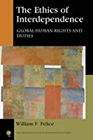 The Ethics of Interdependence: Global Human Rights and Duties (New Millennium Books in International Studies)