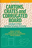 Cartons, Crates and Corrugated Board: Handbook of Paper and Wood Packaging Technology - Diana, Ph.D. Twede