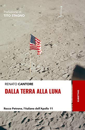 Dalla Terra alla Luna. Rocco Petrone, l'italiano dell'Apollo 11