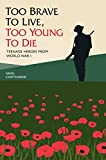 Too Brave to Live, Too Young to Die: Teenage Heroes from World War I - Nigel Cawthorne