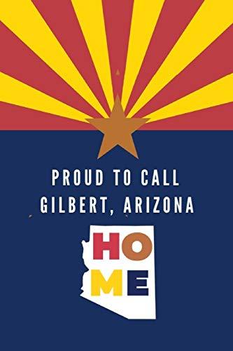 Proud To Call Gilbert, Arizona Home: Gilbert (AZ) Note Book
