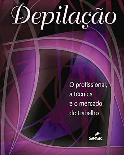 Depilação: o profissional, a técnica e o mercado de trabalho (Portuguese Edition)